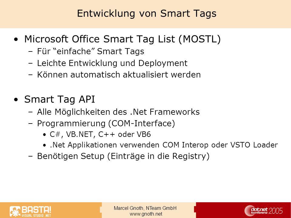 Marcel Gnoth, NTeam GmbH www.gnoth.net Entwicklung von Smart Tags Microsoft Office Smart Tag List (MOSTL) –Für einfache Smart Tags –Leichte Entwicklun