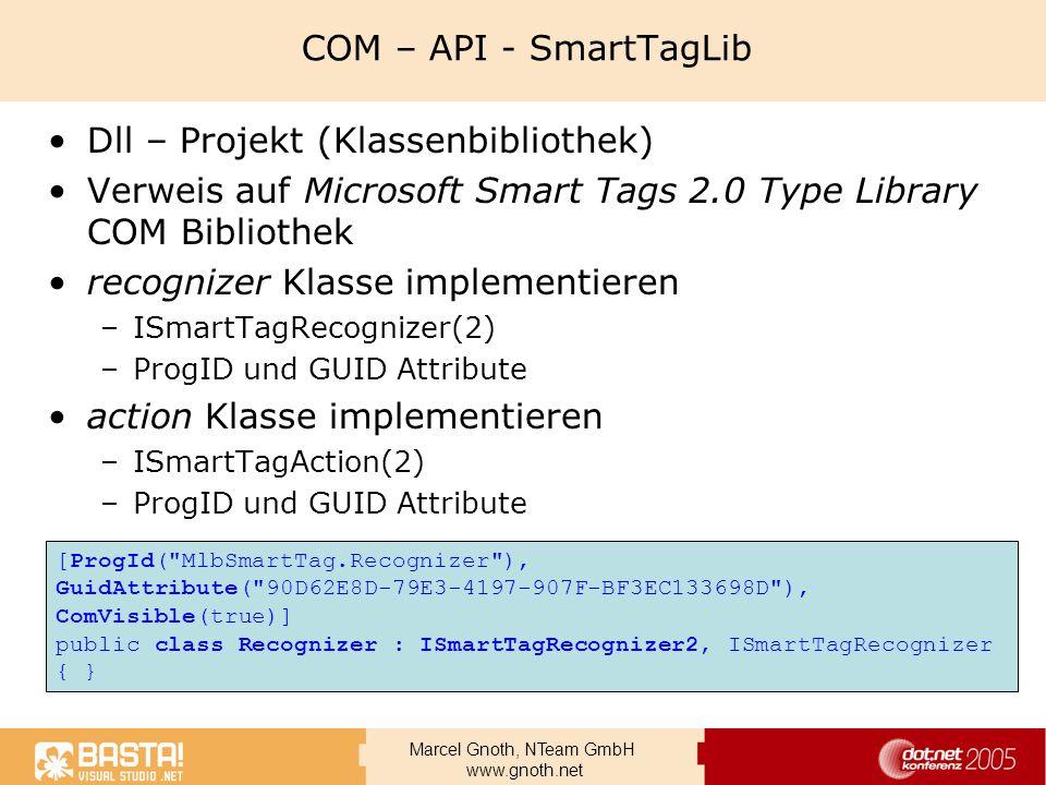 Marcel Gnoth, NTeam GmbH www.gnoth.net COM – API - SmartTagLib Dll – Projekt (Klassenbibliothek) Verweis auf Microsoft Smart Tags 2.0 Type Library COM