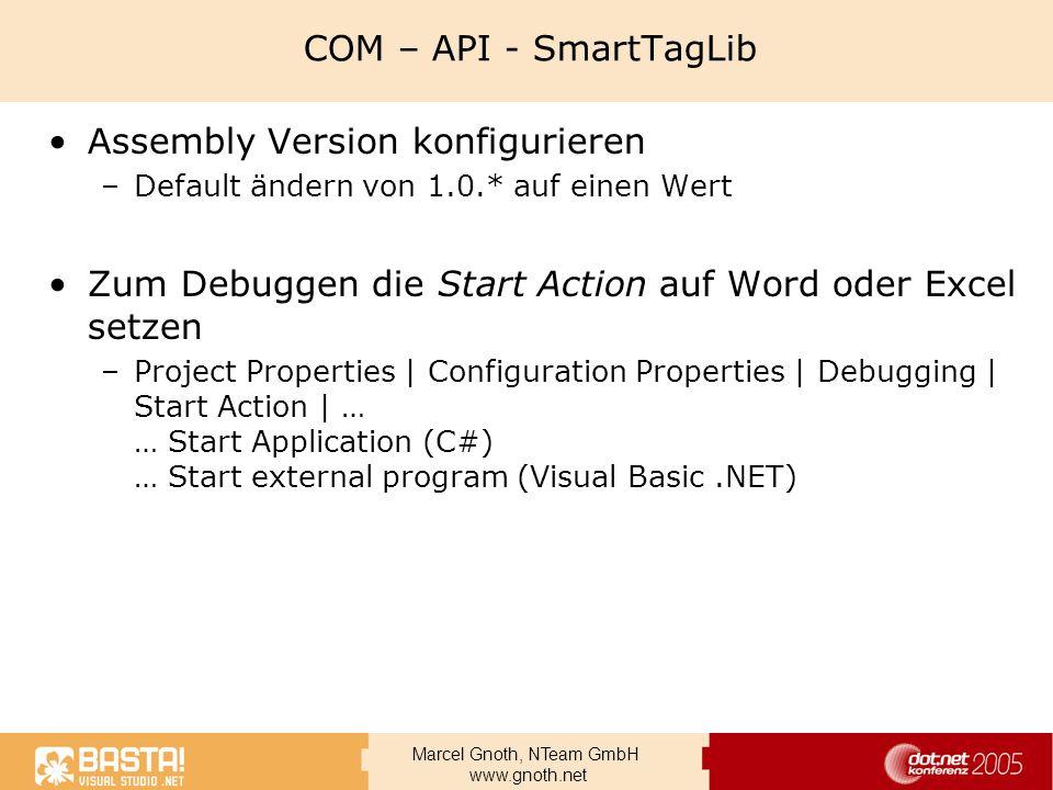 Marcel Gnoth, NTeam GmbH www.gnoth.net COM – API - SmartTagLib Assembly Version konfigurieren –Default ändern von 1.0.* auf einen Wert Zum Debuggen di