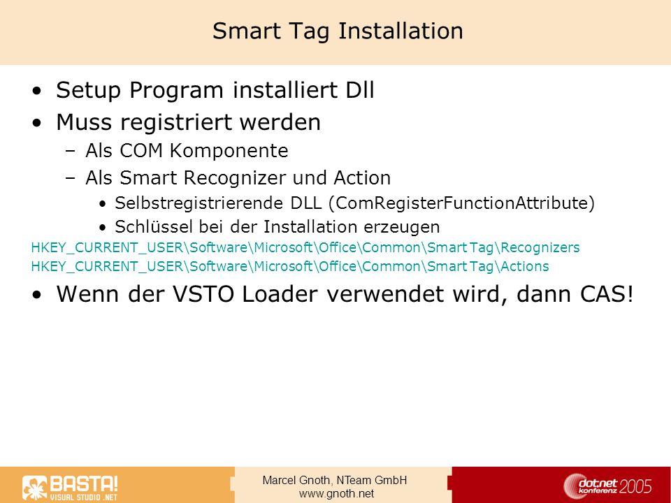 Marcel Gnoth, NTeam GmbH www.gnoth.net Smart Tag Installation Setup Program installiert Dll Muss registriert werden –Als COM Komponente –Als Smart Rec