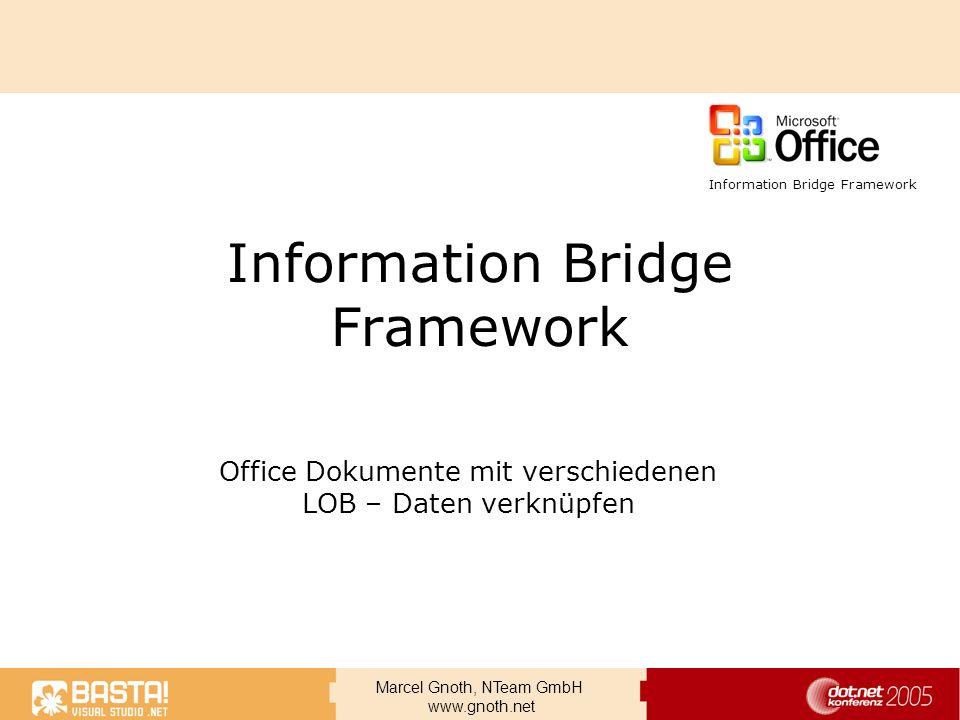 Marcel Gnoth, NTeam GmbH www.gnoth.net Information Bridge Framework Office Dokumente mit verschiedenen LOB – Daten verknüpfen Information Bridge Frame