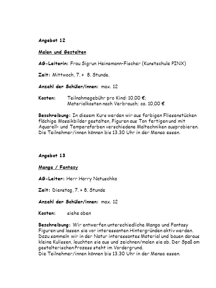 Angebot 12 Malen und Gestalten AG-Leiterin: Frau Sigrun Heinemann-Fischer (Kunstschule PINX) Zeit: Mittwoch, 7. + 8. Stunde. Anzahl der Schüler/innen: