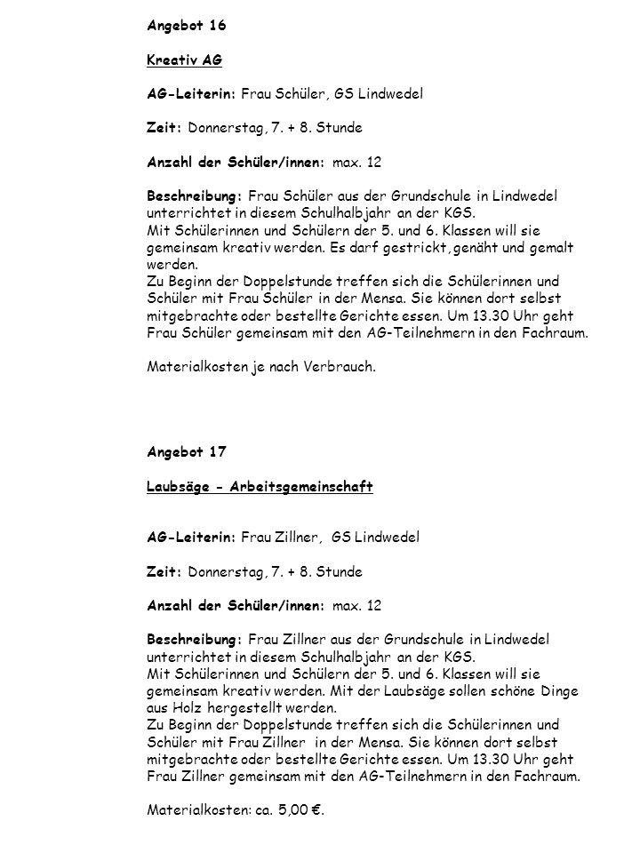 Angebot 16 Kreativ AG AG-Leiterin: Frau Schüler, GS Lindwedel Zeit: Donnerstag, 7. + 8. Stunde Anzahl der Schüler/innen: max. 12 Beschreibung: Frau Sc