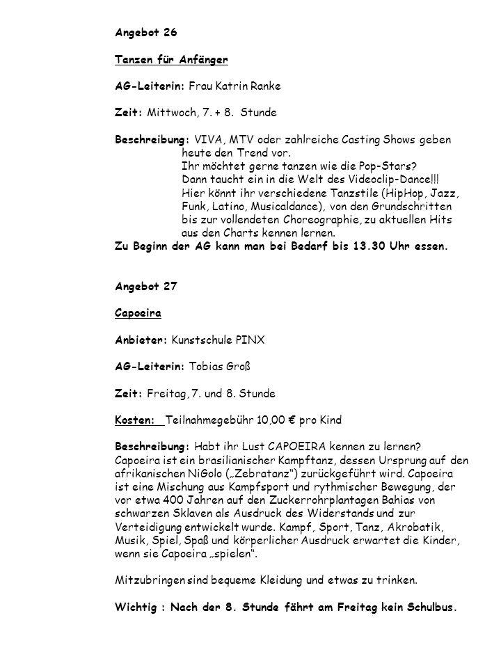 Angebot 26 Tanzen für Anfänger AG-Leiterin: Frau Katrin Ranke Zeit: Mittwoch, 7. + 8. Stunde Beschreibung: VIVA, MTV oder zahlreiche Casting Shows geb