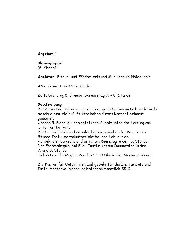 Angebot 4 Bläsergruppe (6. Klasse) Anbieter: Eltern- und Förderkreis und Musikschule Heidekreis AG-Leiter: Frau Urte Tuntle Zeit: Dienstag 8. Stunde,