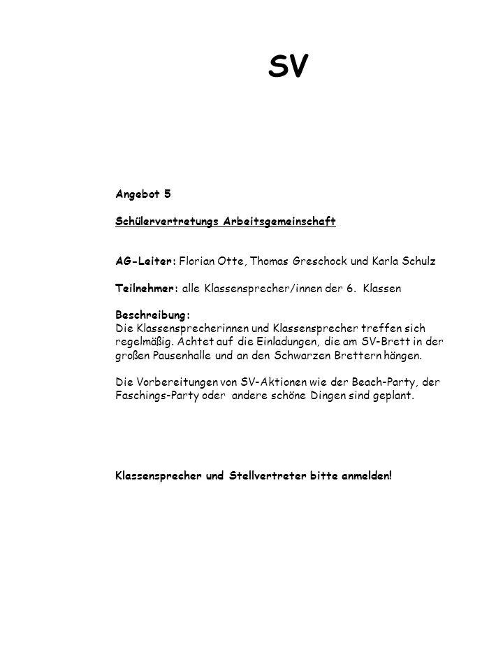 Angebot 5 Schülervertretungs Arbeitsgemeinschaft AG-Leiter: Florian Otte, Thomas Greschock und Karla Schulz Teilnehmer: alle Klassensprecher/innen der 6.