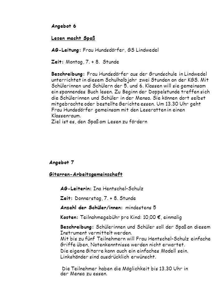 Angebot 6 Lesen macht Spaß AG-Leitung: Frau Hundsdörfer, GS Lindwedel Zeit: Montag, 7. + 8. Stunde Beschreibung: Frau Hundsdörfer aus der Grundschule