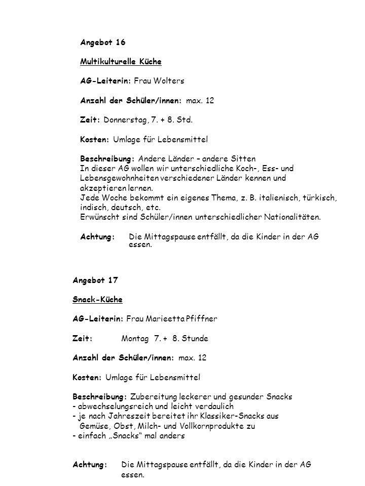 Angebot 17 Snack-Küche AG-Leiterin: Frau Marieetta Pfiffner Zeit: Montag 7. + 8. Stunde Anzahl der Schüler/innen: max. 12 Kosten: Umlage für Lebensmit