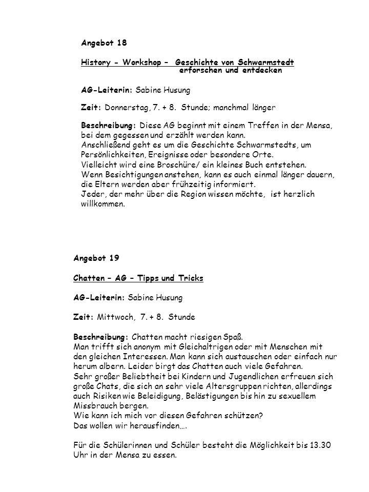 Angebot 19 Chatten – AG – Tipps und Tricks AG-Leiterin: Sabine Husung Zeit: Mittwoch, 7. + 8. Stunde Beschreibung: Chatten macht riesigen Spaß. Man tr