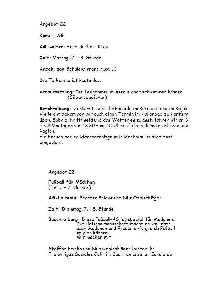 Angebot 22 Kanu - AG AG-Leiter: Herr Norbert Kunz Zeit: Montag, 7. + 8. Stunde Anzahl der Schüler/innen: max. 10 Die Teilnahme ist kostenlos. Vorausse