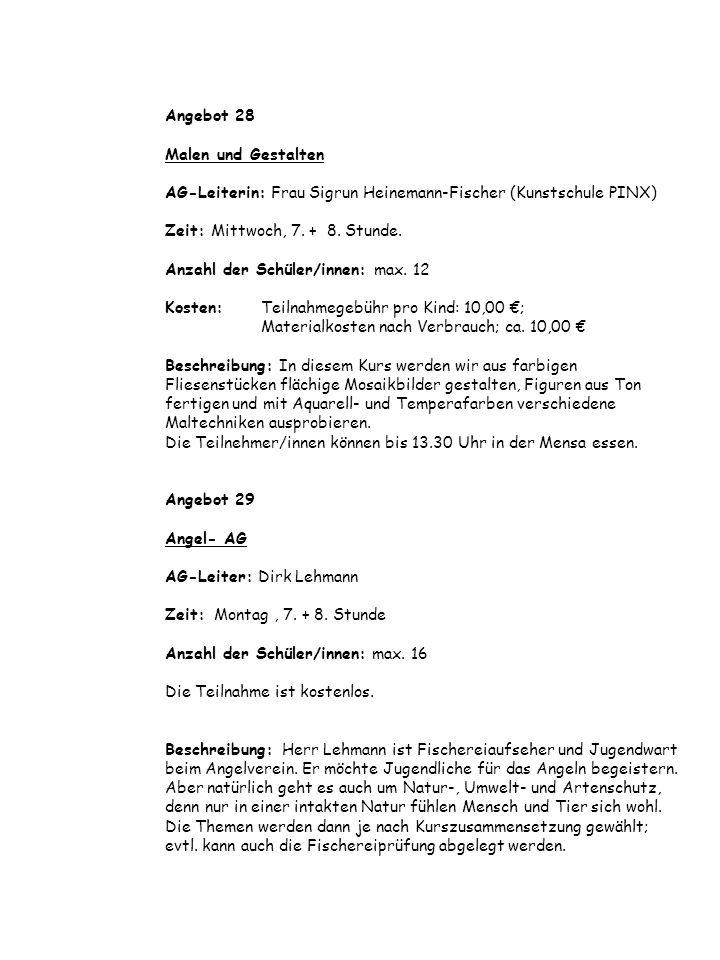 Angebot 28 Malen und Gestalten AG-Leiterin: Frau Sigrun Heinemann-Fischer (Kunstschule PINX) Zeit: Mittwoch, 7. + 8. Stunde. Anzahl der Schüler/innen: