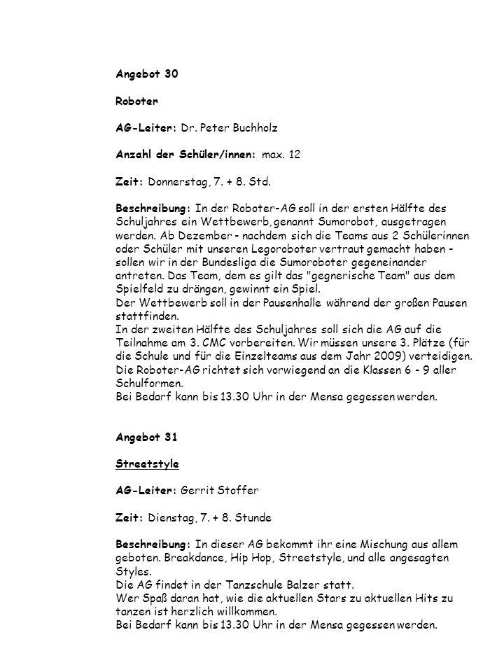 Angebot 30 Roboter AG-Leiter: Dr. Peter Buchholz Anzahl der Schüler/innen: max. 12 Zeit: Donnerstag, 7. + 8. Std. Beschreibung: In der Roboter-AG soll
