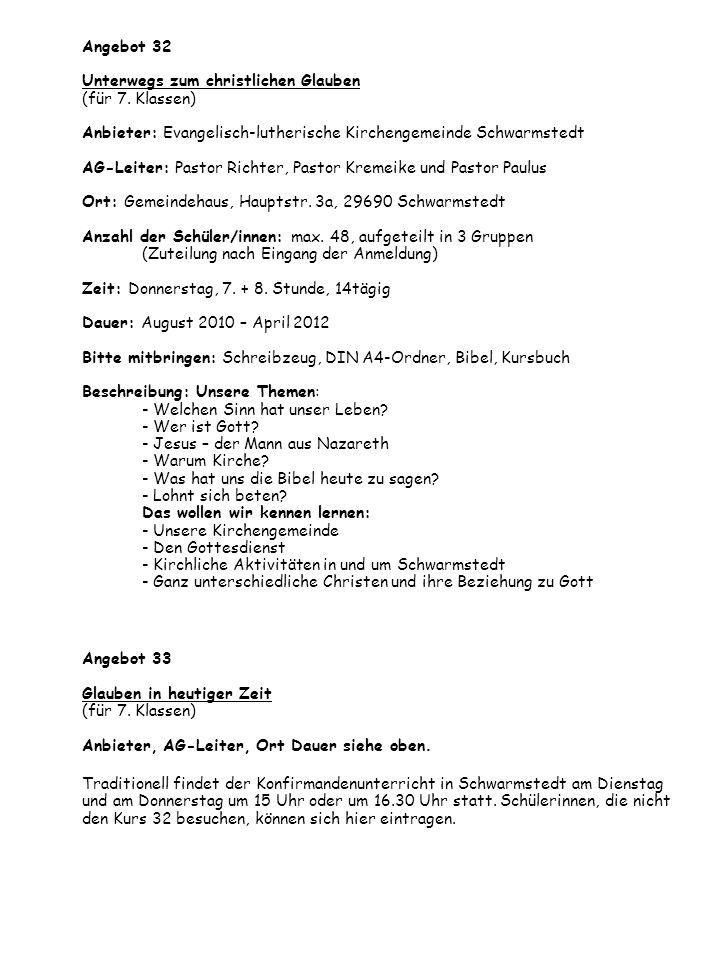 Angebot 32 Unterwegs zum christlichen Glauben (für 7. Klassen) Anbieter: Evangelisch-lutherische Kirchengemeinde Schwarmstedt AG-Leiter: Pastor Richte