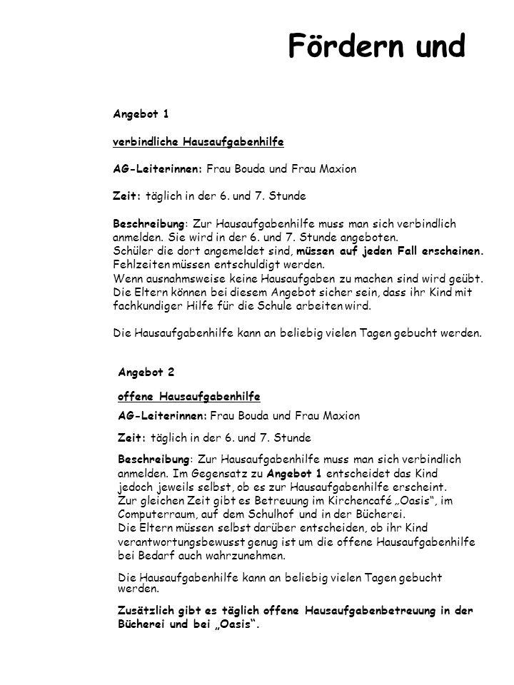 Angebot 1 verbindliche Hausaufgabenhilfe AG-Leiterinnen: Frau Bouda und Frau Maxion Zeit: täglich in der 6. und 7. Stunde Beschreibung: Zur Hausaufgab