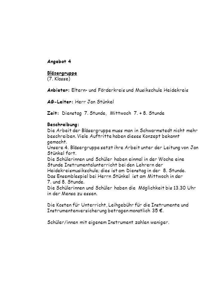 Angebot 4 Bläsergruppe (7. Klasse) Anbieter: Eltern- und Förderkreis und Musikschule Heidekreis AG-Leiter: Herr Jan Stünkel Zeit: Dienstag 7. Stunde,