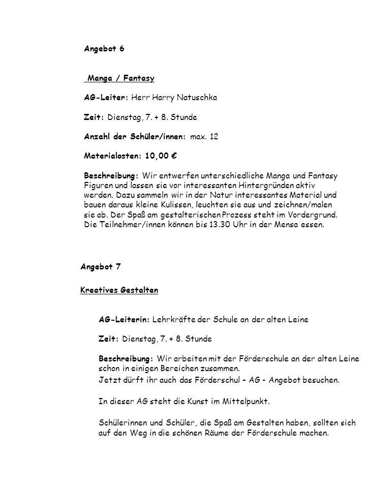 Angebot 6 Manga / Fantasy AG-Leiter: Herr Harry Natuschka Zeit: Dienstag, 7. + 8. Stunde Anzahl der Schüler/innen: max. 12 Materialosten: 10,00 Beschr