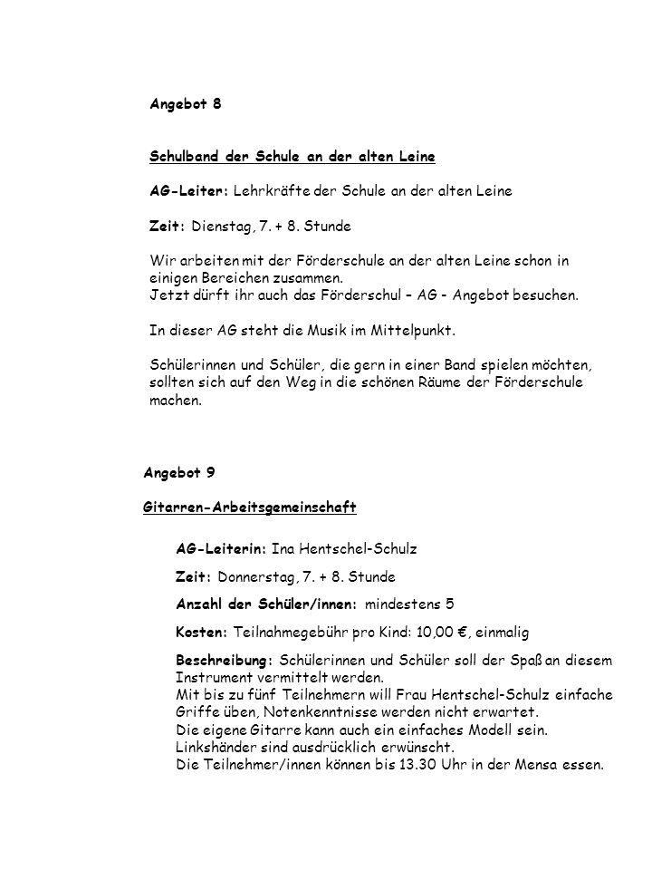 Angebot 8 Schulband der Schule an der alten Leine AG-Leiter: Lehrkräfte der Schule an der alten Leine Zeit: Dienstag, 7. + 8. Stunde Wir arbeiten mit
