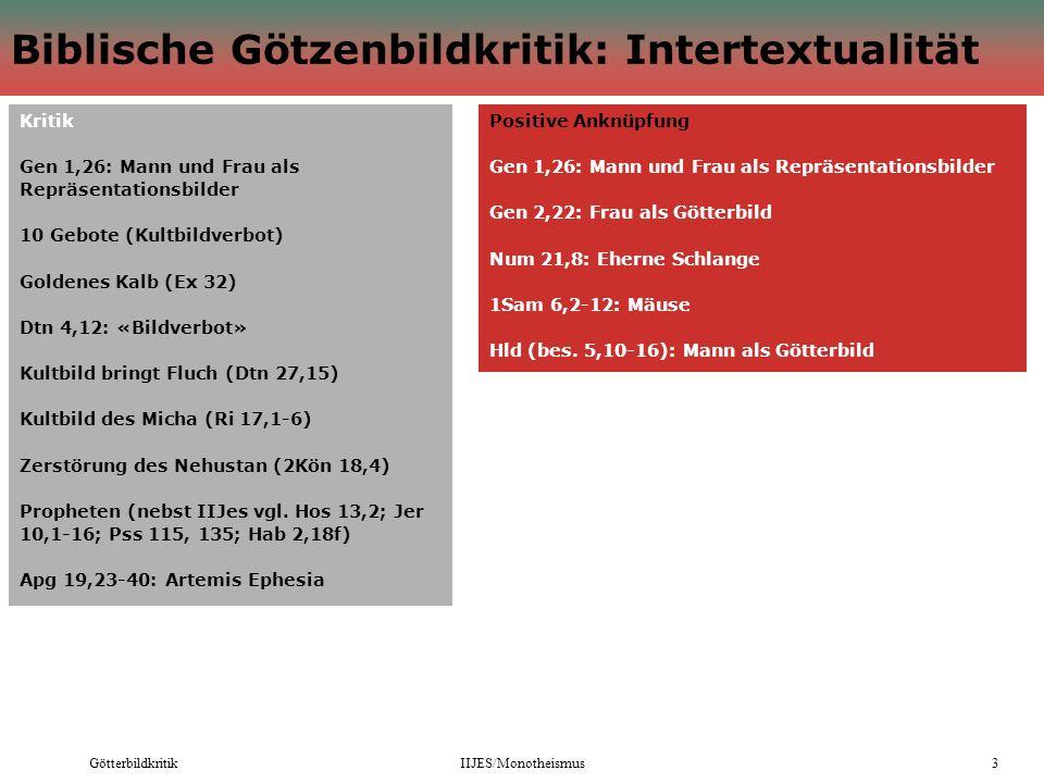GötterbildkritikIIJES/Monotheismus3 Biblische Götzenbildkritik: Intertextualität Kritik Gen 1,26: Mann und Frau als Repräsentationsbilder 10 Gebote (K