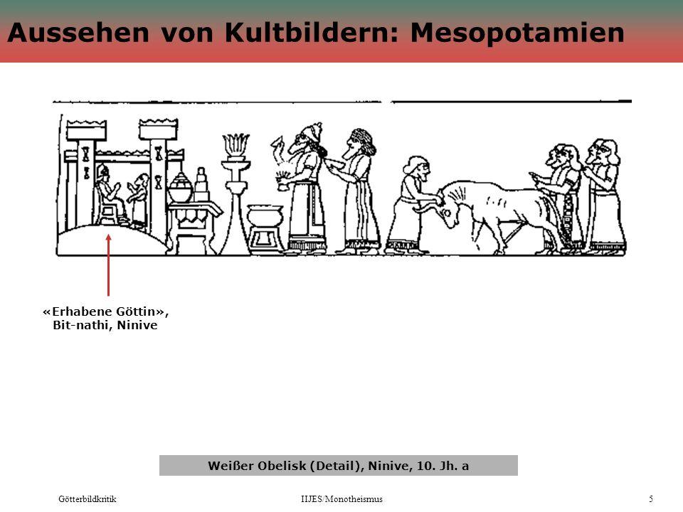 GötterbildkritikIIJES/Monotheismus5 Aussehen von Kultbildern: Mesopotamien Weißer Obelisk (Detail), Ninive, 10. Jh. a «Erhabene Göttin», Bit-nathi, Ni