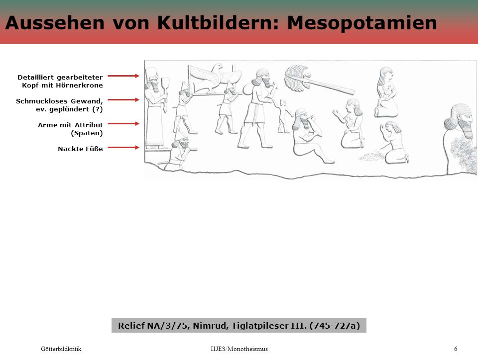 GötterbildkritikIIJES/Monotheismus6 Aussehen von Kultbildern: Mesopotamien Relief NA/3/75, Nimrud, Tiglatpileser III. (745-727a) Detailliert gearbeite