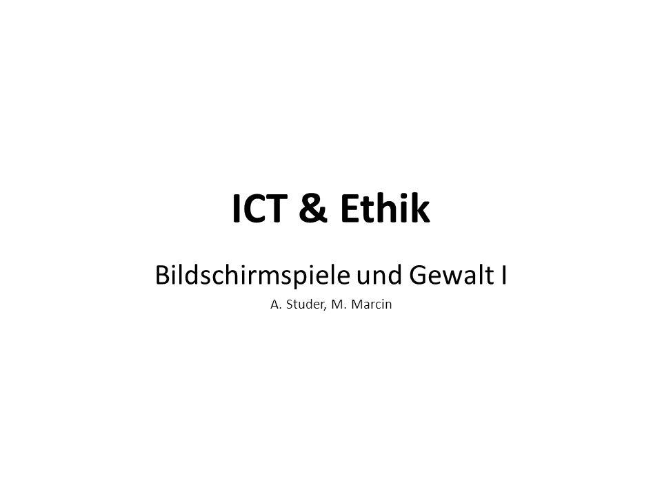 ICT & Ethik Bildschirmspiele und Gewalt I A. Studer, M. Marcin