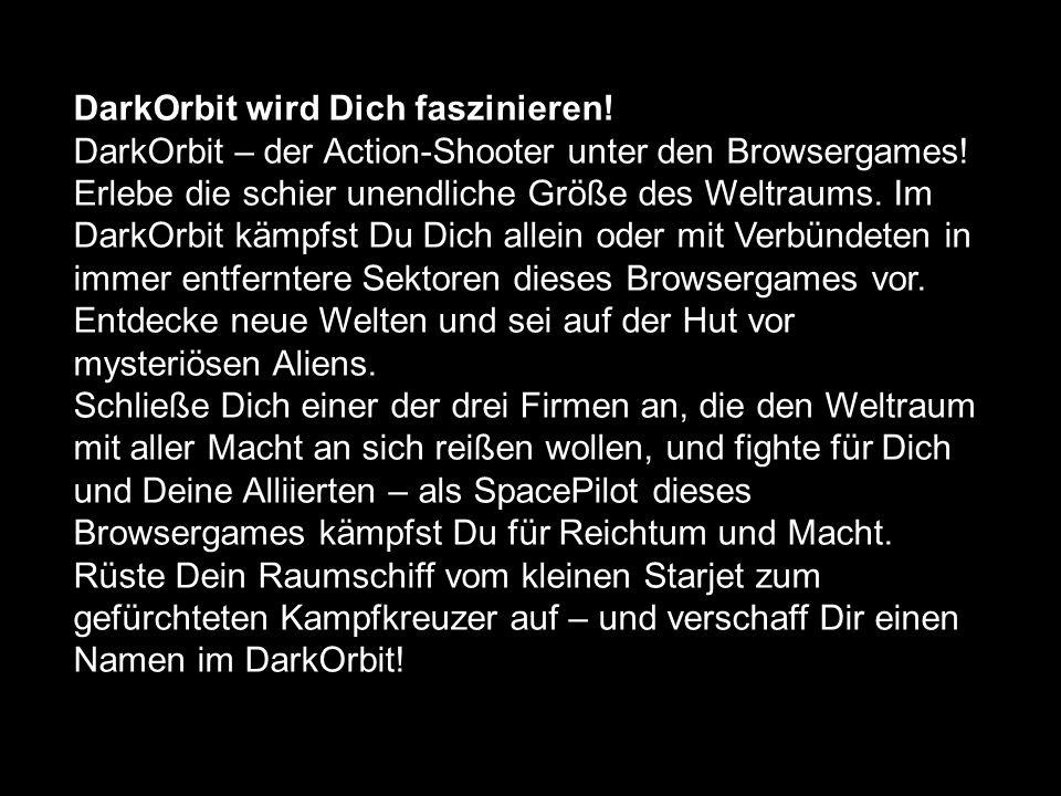 DarkOrbit wird Dich faszinieren. DarkOrbit – der Action-Shooter unter den Browsergames.