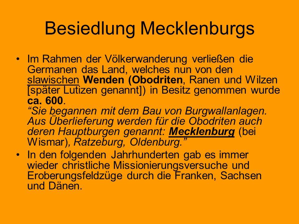 Besiedlung Mecklenburgs Im Rahmen der Völkerwanderung verließen die Germanen das Land, welches nun von den slawischen Wenden (Obodriten, Ranen und Wil