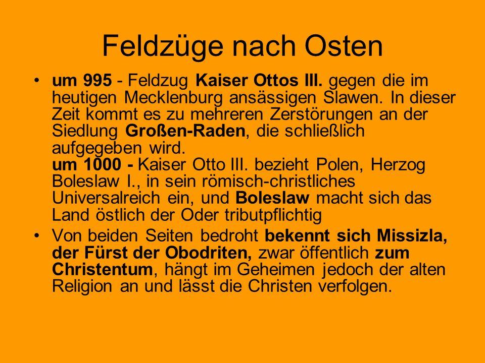 Feldzüge nach Osten um 995 - Feldzug Kaiser Ottos III. gegen die im heutigen Mecklenburg ansässigen Slawen. In dieser Zeit kommt es zu mehreren Zerstö