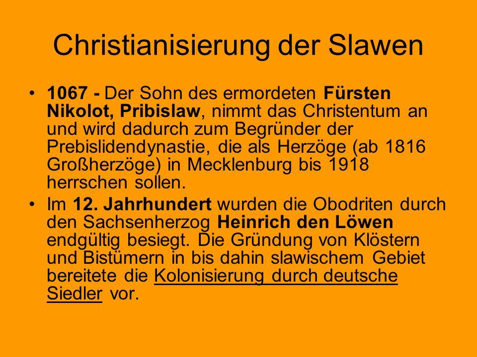 Christianisierung der Slawen 1067 - Der Sohn des ermordeten Fürsten Nikolot, Pribislaw, nimmt das Christentum an und wird dadurch zum Begründer der Pr