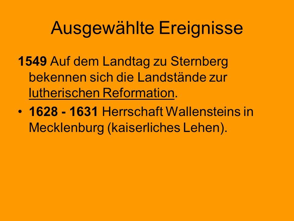 Ausgewählte Ereignisse 1549 Auf dem Landtag zu Sternberg bekennen sich die Landstände zur lutherischen Reformation. 1628 - 1631 Herrschaft Wallenstein