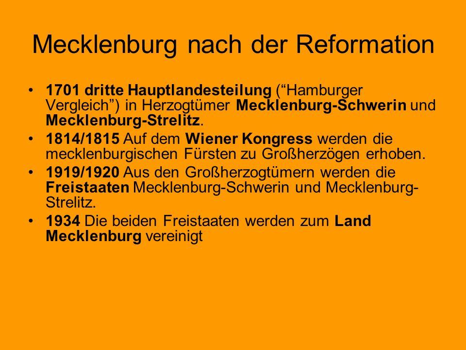 Mecklenburg nach der Reformation 1701 dritte Hauptlandesteilung (Hamburger Vergleich) in Herzogtümer Mecklenburg-Schwerin und Mecklenburg-Strelitz. 18