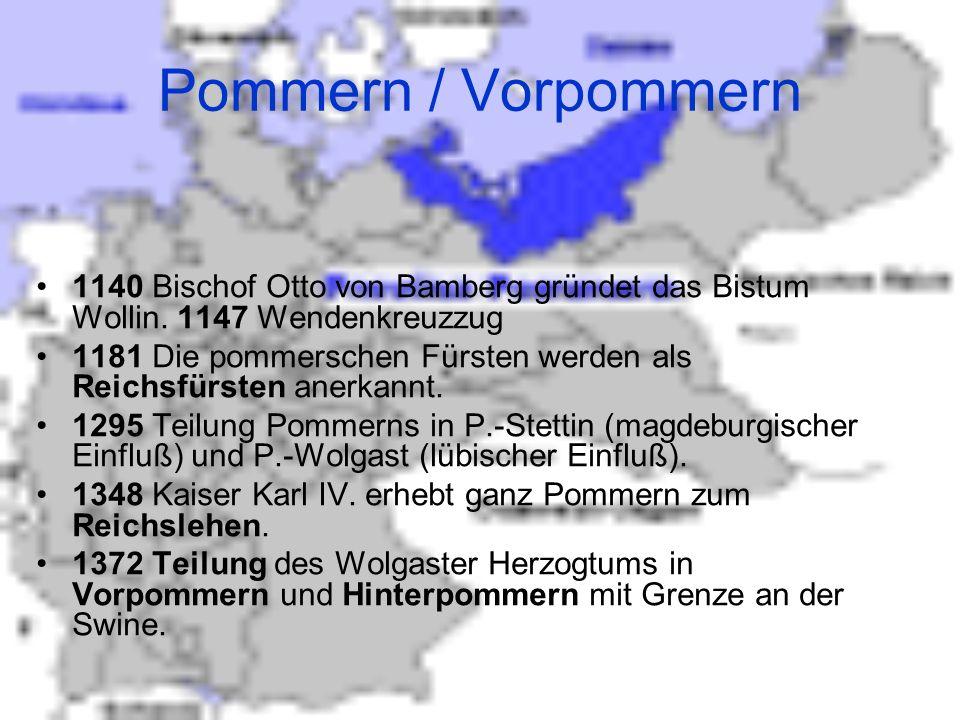 Pommern / Vorpommern 1140 Bischof Otto von Bamberg gründet das Bistum Wollin. 1147 Wendenkreuzzug 1181 Die pommerschen Fürsten werden als Reichsfürste