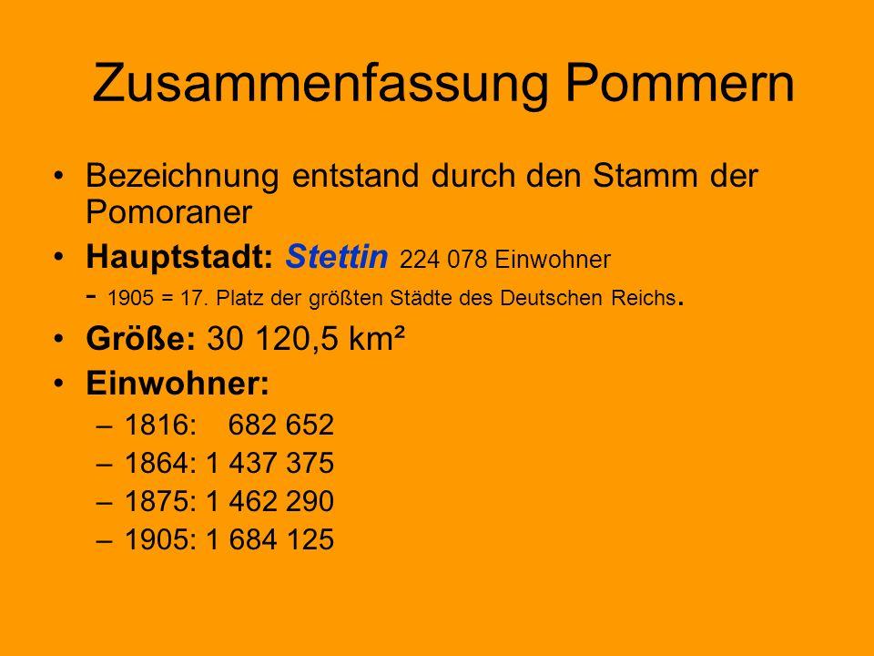 Zusammenfassung Pommern Bezeichnung entstand durch den Stamm der Pomoraner Hauptstadt: Stettin 224 078 Einwohner - 1905 = 17. Platz der größten Städte