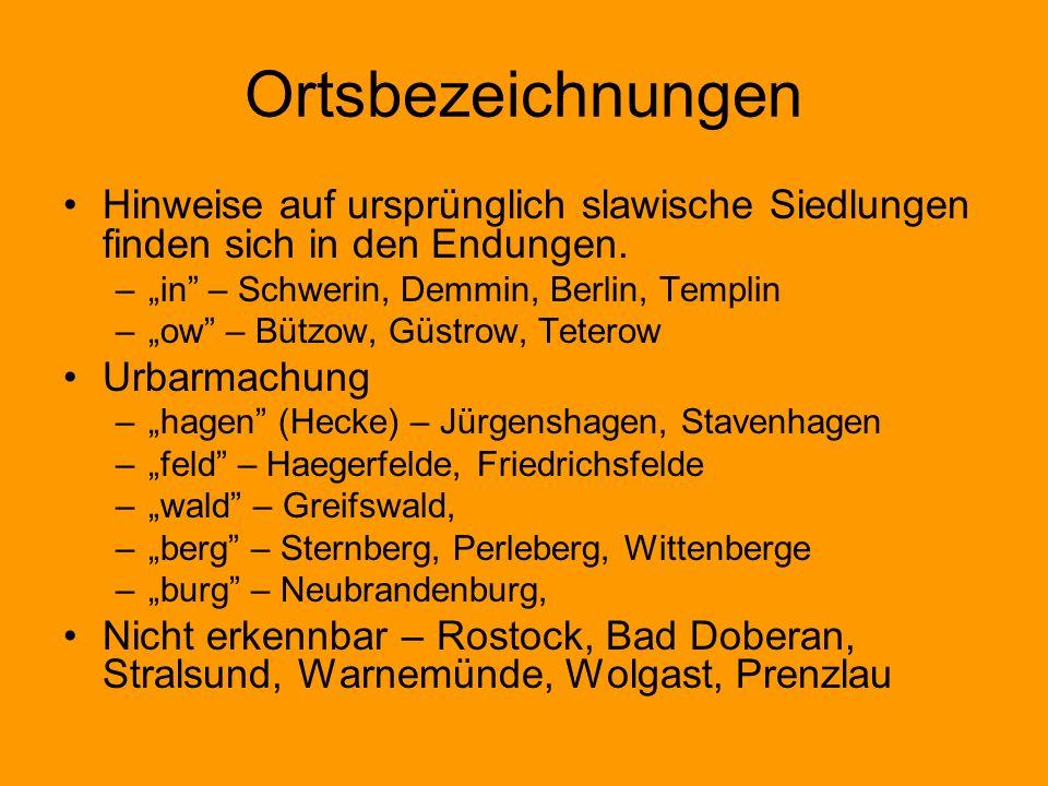Ortsbezeichnungen Hinweise auf ursprünglich slawische Siedlungen finden sich in den Endungen. –in – Schwerin, Demmin, Berlin, Templin –ow – Bützow, Gü
