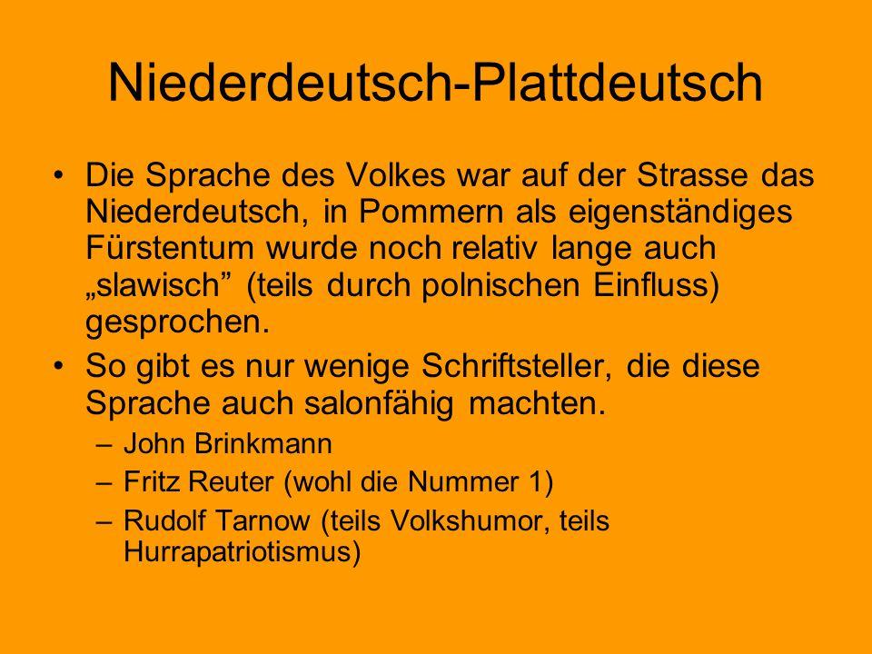 Niederdeutsch-Plattdeutsch Die Sprache des Volkes war auf der Strasse das Niederdeutsch, in Pommern als eigenständiges Fürstentum wurde noch relativ l