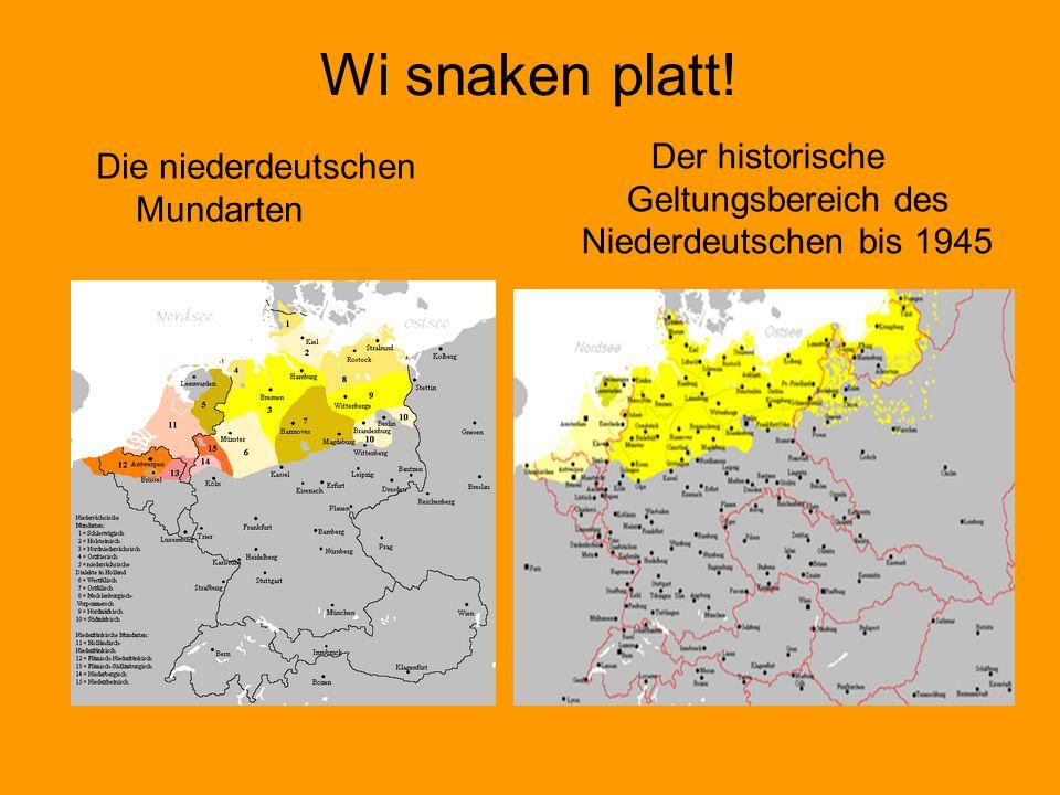 Wi snaken platt! Der historische Geltungsbereich des Niederdeutschen bis 1945 Die niederdeutschen Mundarten