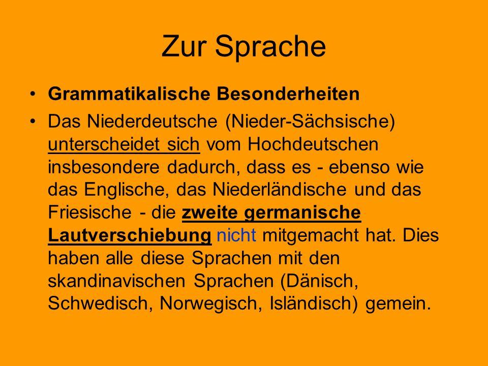 Zur Sprache Grammatikalische Besonderheiten Das Niederdeutsche (Nieder-Sächsische) unterscheidet sich vom Hochdeutschen insbesondere dadurch, dass es