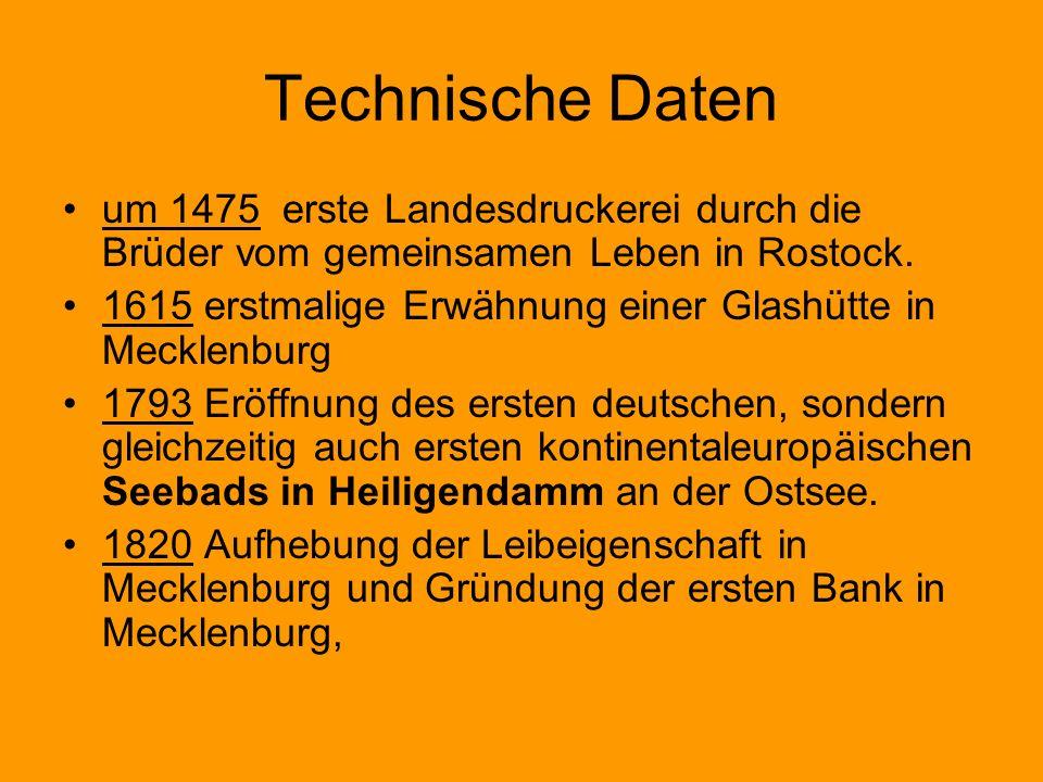 Technische Daten um 1475 erste Landesdruckerei durch die Brüder vom gemeinsamen Leben in Rostock. 1615 erstmalige Erwähnung einer Glashütte in Mecklen