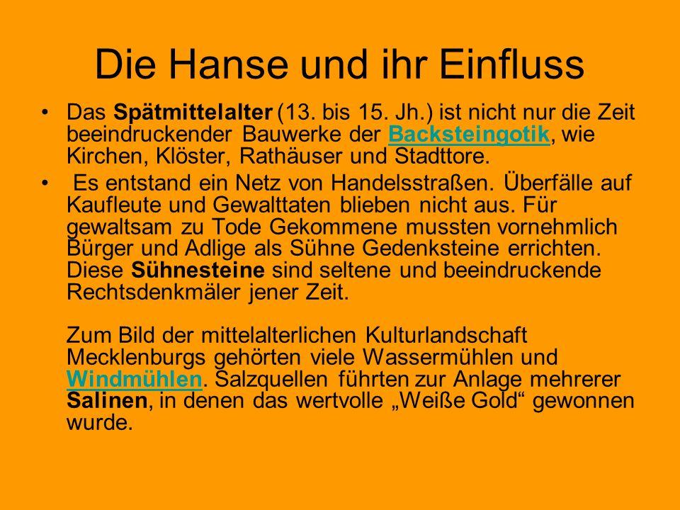 Die Hanse und ihr Einfluss Das Spätmittelalter (13. bis 15. Jh.) ist nicht nur die Zeit beeindruckender Bauwerke der Backsteingotik, wie Kirchen, Klös