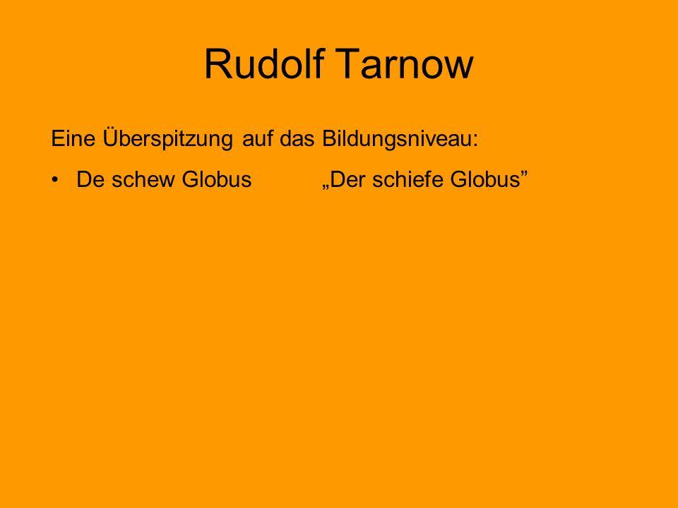 Rudolf Tarnow Eine Überspitzung auf das Bildungsniveau: De schew GlobusDer schiefe Globus