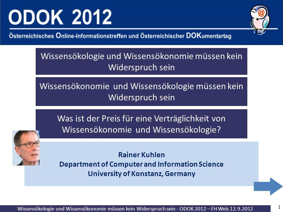 Wissensökologie und Wissensökonomie müssen kein Widerspruch sein - ODOK 2012 – FH Wels 12.9.2012 1 Rainer Kuhlen Department of Computer and Informatio
