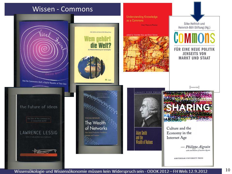 10 Wissensökologie und Wissensökonomie müssen kein Widerspruch sein - ODOK 2012 – FH Wels 12.9.2012 Wissen - Commons 10