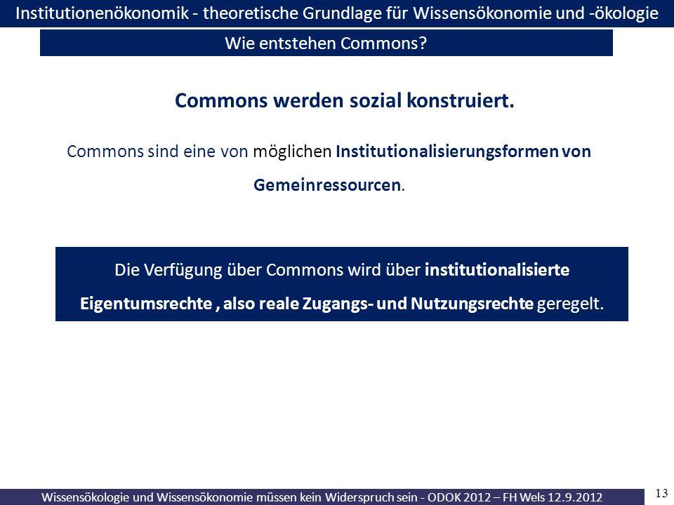 13 Wissensökologie und Wissensökonomie müssen kein Widerspruch sein - ODOK 2012 – FH Wels 12.9.2012 Institutionenökonomik - theoretische Grundlage für Wissensökonomie und -ökologie Wie entstehen Commons.