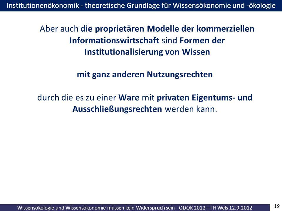 19 Wissensökologie und Wissensökonomie müssen kein Widerspruch sein - ODOK 2012 – FH Wels 12.9.2012 mit ganz anderen Nutzungsrechten durch die es zu e