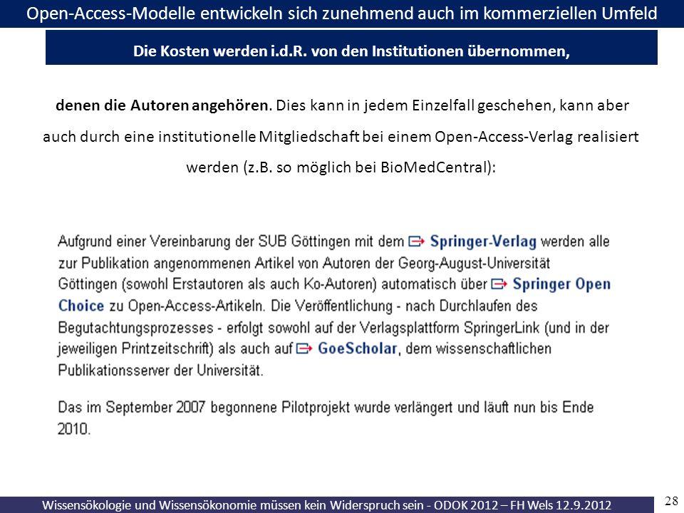 28 Wissensökologie und Wissensökonomie müssen kein Widerspruch sein - ODOK 2012 – FH Wels 12.9.2012 Open-Access-Modelle entwickeln sich zunehmend auch im kommerziellen Umfeld denen die Autoren angehören.