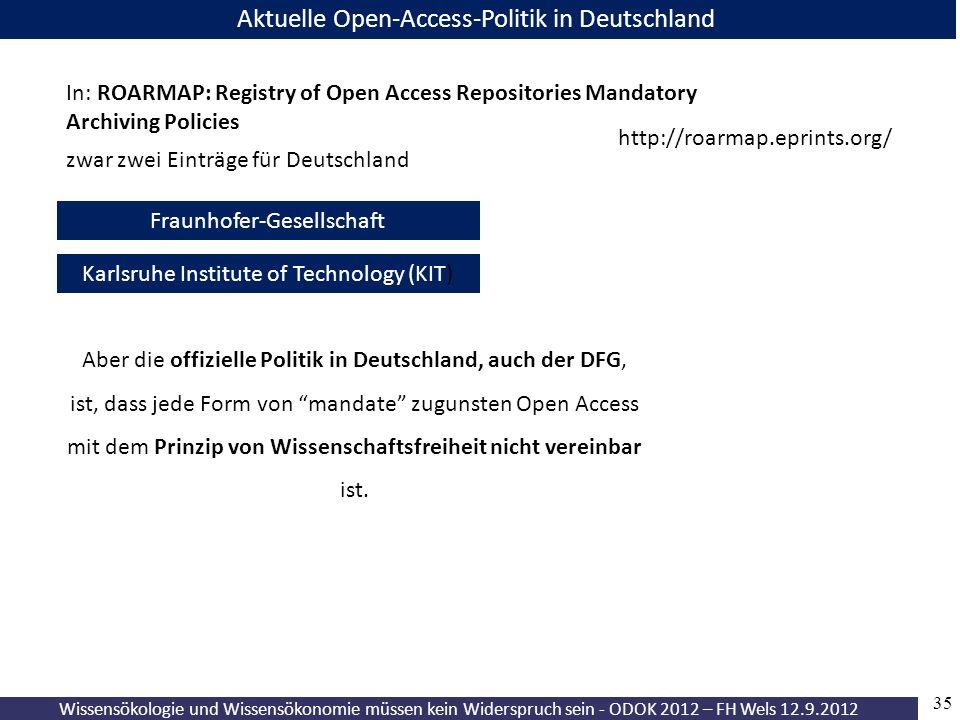 Wissensökologie und Wissensökonomie müssen kein Widerspruch sein - ODOK 2012 – FH Wels 12.9.2012 35 Aktuelle Open-Access-Politik in Deutschland Fraunh