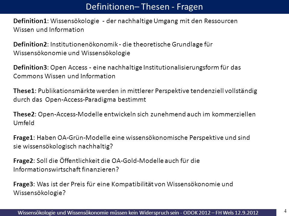 4 Wissensökologie und Wissensökonomie müssen kein Widerspruch sein - ODOK 2012 – FH Wels 12.9.2012 Definitionen– Thesen - Fragen Definition1: Wissensö