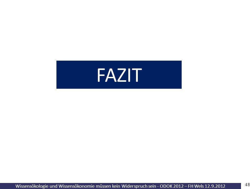 Wissensökologie und Wissensökonomie müssen kein Widerspruch sein - ODOK 2012 – FH Wels 12.9.2012 48 FAZIT