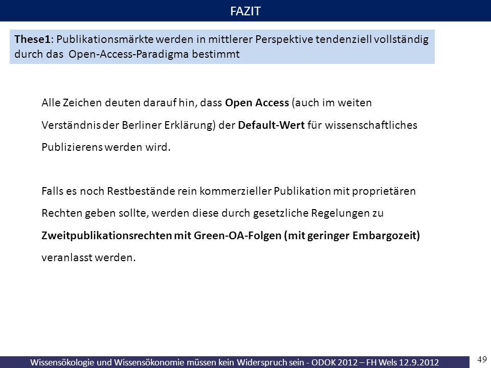 Wissensökologie und Wissensökonomie müssen kein Widerspruch sein - ODOK 2012 – FH Wels 12.9.2012 49 FAZIT These1: Publikationsmärkte werden in mittler