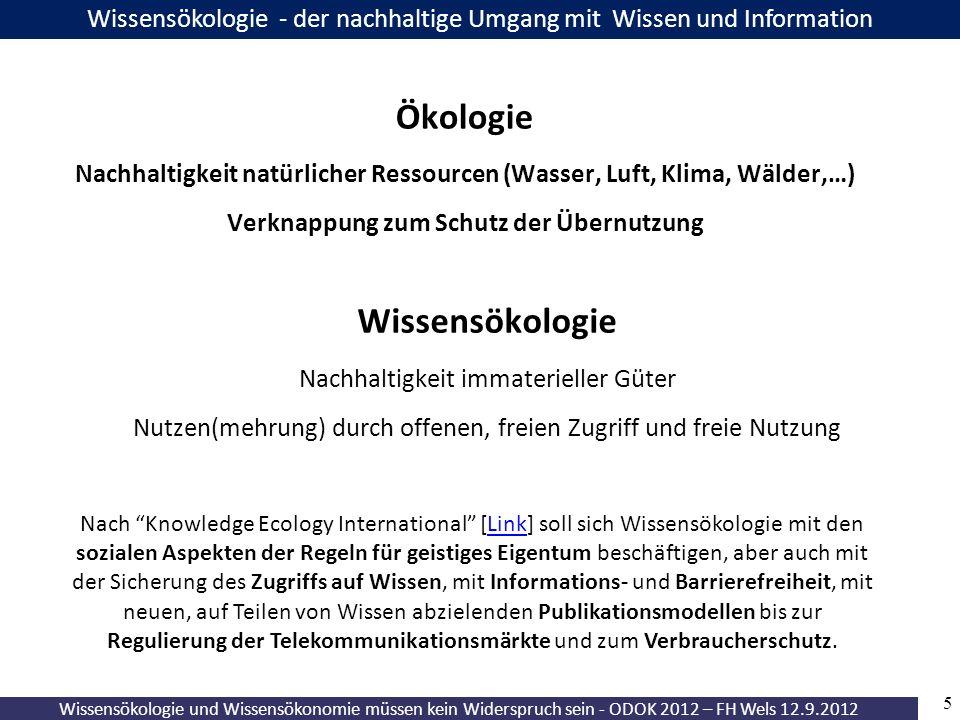 5 Wissensökologie und Wissensökonomie müssen kein Widerspruch sein - ODOK 2012 – FH Wels 12.9.2012 Wissensökologie - der nachhaltige Umgang mit Wissen